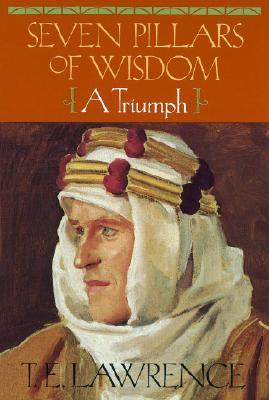 Seven Pillars of Wisdom : A Triumph, T. E. LAWRENCE