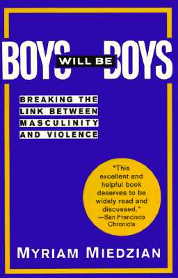 Image for Boys Will be Boys: Breaking the Link Between Masculinity and Violence