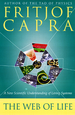 The Web of Life: A New Scientific Understanding of Living Systems, Capra, Fritjof