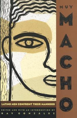 Muy Macho: Latino Men Confront Their Manhood, Gonzalez, Ray