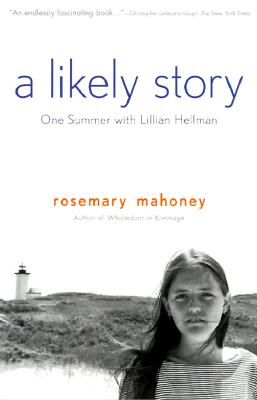 A Likely Story: One Summer With Lillian Hellman, Mahoney, Rosemary