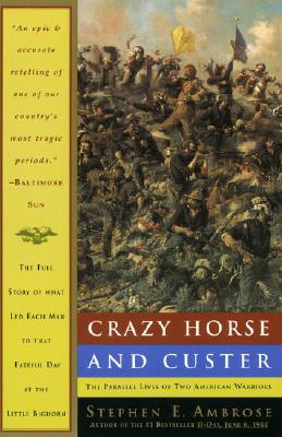 Crazy Horse and Custer: The Parallel Lives of Two American Warriors, Ambrose, Stephen E.