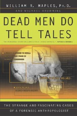 Dead Men Do Tell Tales: The Strange and Fascinating Cases of a Forensic Anthropologist, William R. Maples, Michael Browning