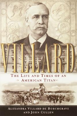 Image for Villard: The Life and Times of an American Titan