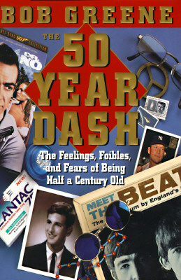 Image for The 50 Year Dash: The Feelings, Foibles and Fears of Being Half a Century Old