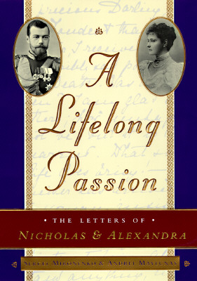 Image for A Lifelong Passion: Nicholas and Alexandra: Their Own Story