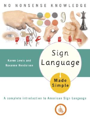 Sign Language Made Simple, Karen Lewis And Roxanne Henderson