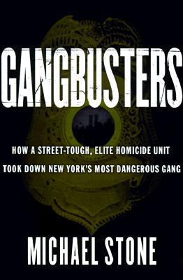 Image for Gangbusters: How a Street Tough, Elite Homicide Unit Took Down New York's Most Dangerous Gang