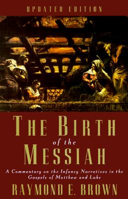 Image for The Birth of the Messiah: A commentary on the infancy narratives in the gospels of Matthew and Luke (Anchor Bible Reference Library)