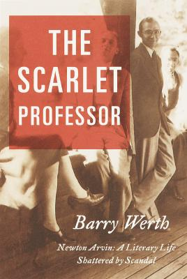 Image for The Scarlet Professor: Newton Arvin: A Literary Life Shattered by Scandal