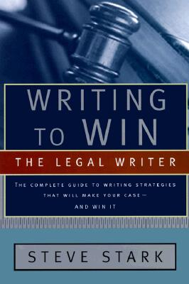 Image for Writing to Win: The Legal Writer: The Complete Guide to Writing Strategies That Will Make Your Case.. and Win It!