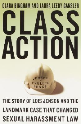 Class Action: The Story of Lois Jenson and the Landmark Case that Changed Sexual Harassment Law, Bingham, Clara; Gansler, Laura Leedy