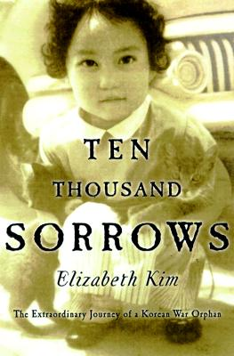 Image for Ten Thousand Sorrows: The Extraordinary Journal of Korean War Orphan