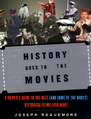 Image for History Goes to the Movies: A Viewer's Guide to the Best (and Some of the Worst)
