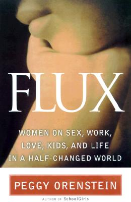 Image for Flux: Women on Sex, Work, Kids, Love, and Life in a Half-Changed World