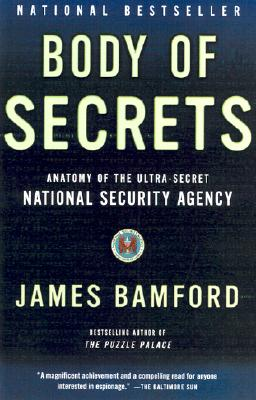 Body of Secrets: Anatomy of the Ultra-Secret National Security Agency, Bamford,James