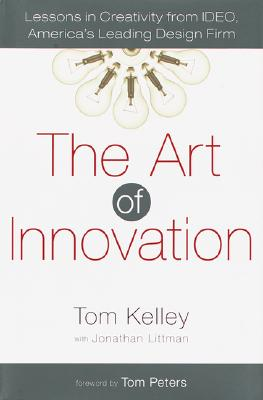 The Art of Innovation: Lessons in Creativity from IDEO, America's Leading Design Firm, Tom Kelley, Jonathan Littman