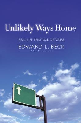 Image for Unlikely Ways Home: Real Life Spiritual Detours