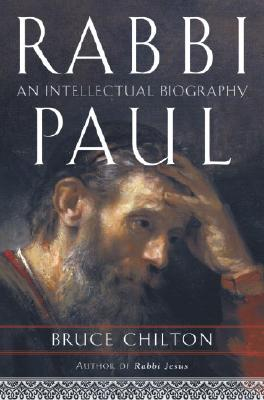 Rabbi Paul: An Intellectual Biography, Bruce Chilton