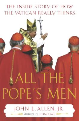 Image for All the Pope's Men: The Inside Story of How the Vatican Really Thinks
