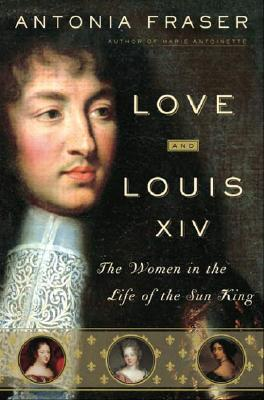 Image for Love and Louis XIV: The Women in the Life of the Sun King