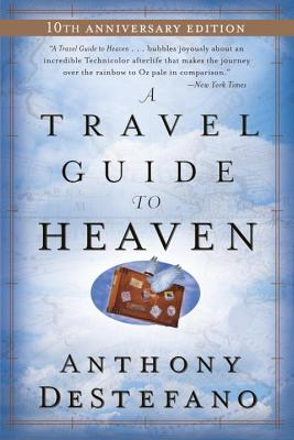 A Travel Guide to Heaven, Anthony DeStefano