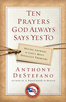 Image for Ten Prayers God Always Says Yes To: Divine Answers to Life's Most Difficult Problems