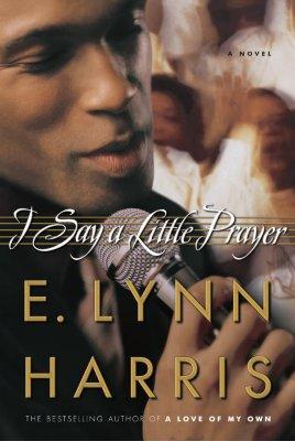 I Say a Little Prayer, a Novel, Harris, E. Lynn