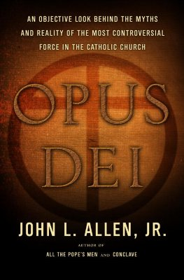 Image for OPUS DEI : AN OBJECTIVE LOOK BEHIND THE MYTHS AND REALITY OF THE MOST CONTROVERSIAL FORCE IN THE CATHOLIC CHURCH