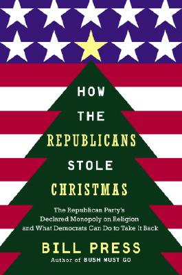 Image for How the Republicans Stole Christmas: The Republican Party's Declared Monopoly on Religion and What Democrats Can Do to Take It Back