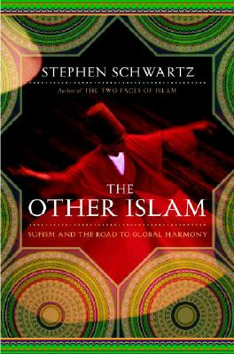 "The Other Islam: Sufism and the Road to Global Harmony, ""Schwartz, Stephen"""