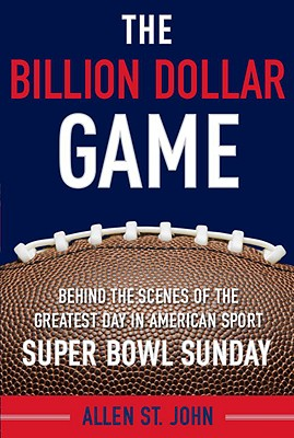 Image for The Billion Dollar Game: Behind-the-Scenes of the Greatest Day In American Sport - Super Bowl Sunday