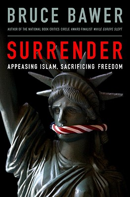 Surrender: Appeasing Islam, Sacrificing Freedom, Bruce Bawer