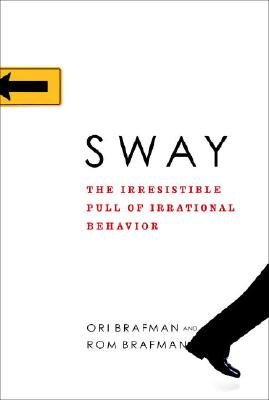 Sway: The Irresistible Pull of Irrational Behavior, Ori Brafman, Rom Brafman