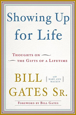 Showing Up for Life: Thoughts on the Gifts of a Lifetime, Bill Gates Sr., Mary Ann Mackin