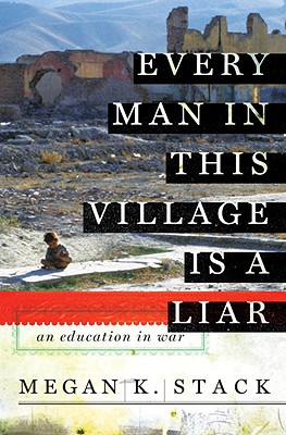Image for Every Man in This Village is a Liar: An Education in War