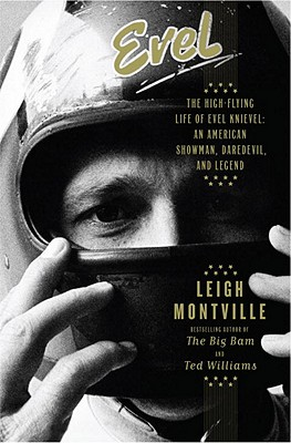 EVEL : THE HIGH-FLYING LIFE OF EVEL KNIE, LEIGH MONTVILLE