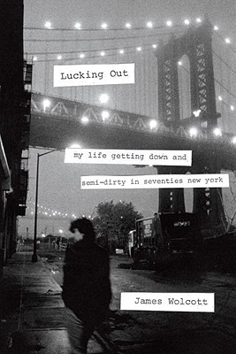 Lucking Out: My Life Getting Down and Semi-Dirty in the Seventies, Wolcott, James