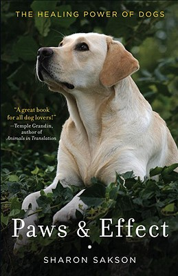 Paws & Effect: The Healing Power of Dogs, Sharon Sakson