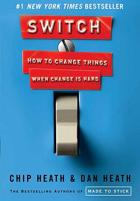 Switch: How to Change Things When Change Is Hard, Chip Heath, Dan Heath