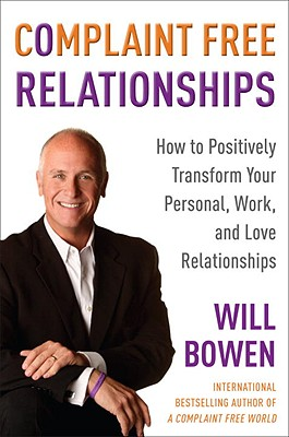 Image for Complaint Free Relationships: How to Positively Transform Your Personal, Work, and Love Relationships