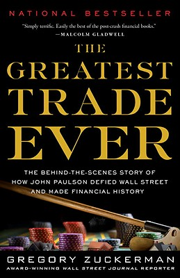 Image for Greatest Trade Ever: The Behind-the-Scenes Story of How John Paulson Defied Wall Street and Made Financial History