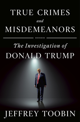 Image for True Crimes and Misdemeanors: The Investigation of Donald Trump