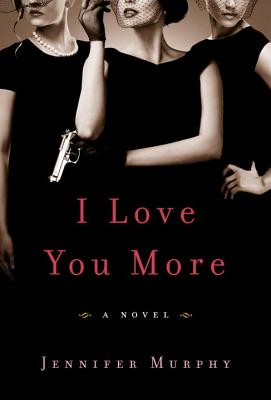 I Love You More: A Novel, Murphy, Jennifer