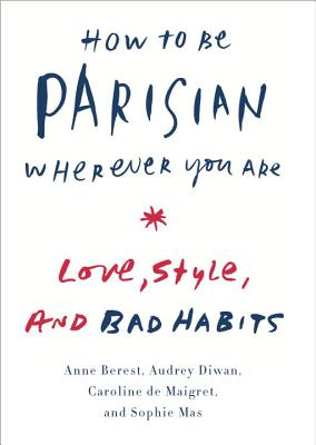 Image for How to Be Parisian Wherever You Are: Love, Style, and Bad Habits