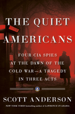 Image for The Quiet Americans: Four CIA Spies at the Dawn of the Cold War--a Tragedy in Three Acts