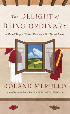 Image for The Delight of Being Ordinary: A Road Trip with the Pope and the Dalai Lama
