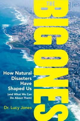 Image for The Big Ones: How Natural Disasters Have Shaped Us (and What We Can Do About Them)