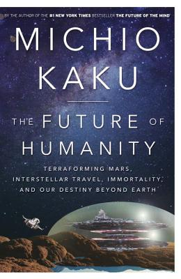 Image for The Future of Humanity: Terraforming Mars, Interstellar Travel, Immortality, and Our Destiny Beyond Earth
