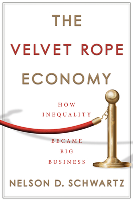 Image for VELVET ROPE ECONOMY: HOW INEQUALITY BECAME BIG BUSINESS